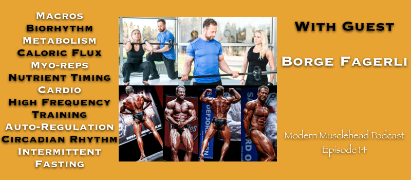 Modern Musclehead Ep14: With Borge Fagerli On Macros, Metabolism, Myo-Reps, and Much More!