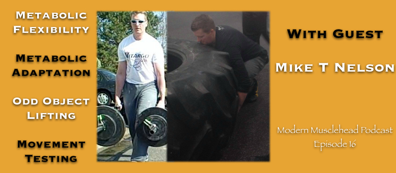 Modern Musclehead Ep 16: Metabolic Flexibility and Metabolic Adaptation With Mike T Nelson