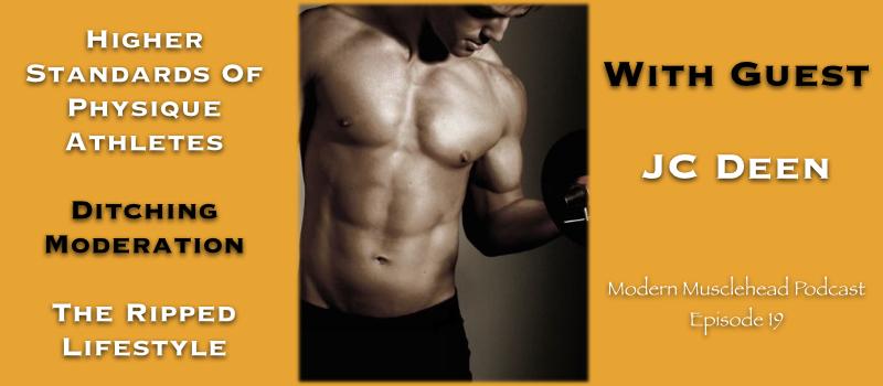 Modern Musclehead Podcast Episode 19 with JC Deen