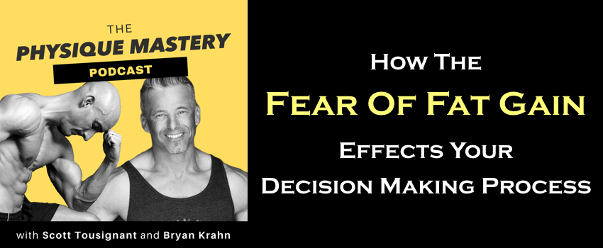 How The Fear Of Fat Gain Effects Your Muscle Building Decision Making Process