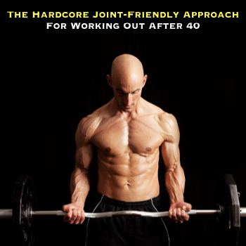 hardcore joint friendly workouts for men over 40
